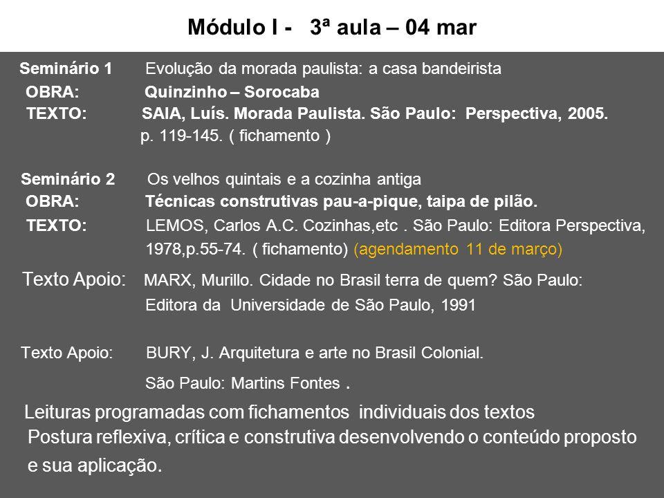 Módulo I - 3ª aula – 04 mar Seminário 1 Evolução da morada paulista: a casa bandeirista OBRA: Quinzinho – Sorocaba TEXTO: SAIA, Luís. Morada Paulista.