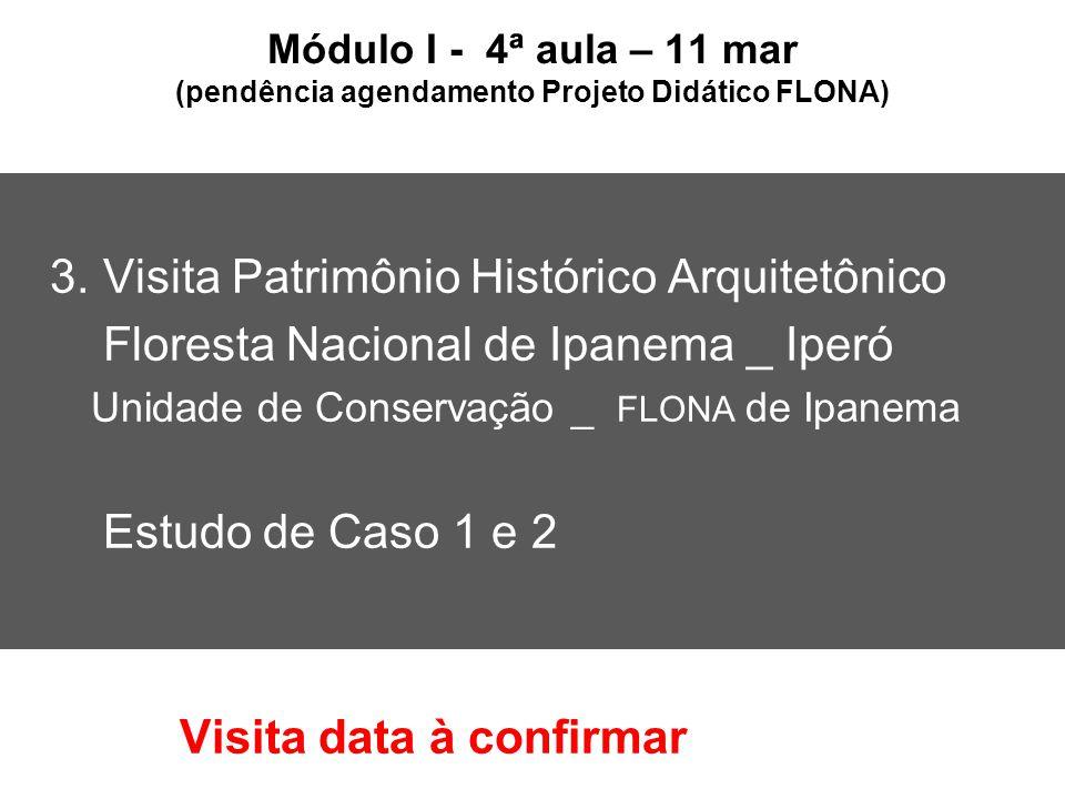 Módulo I - 4ª aula – 11 mar (pendência agendamento Projeto Didático FLONA) 3. Visita Patrimônio Histórico Arquitetônico Floresta Nacional de Ipanema _