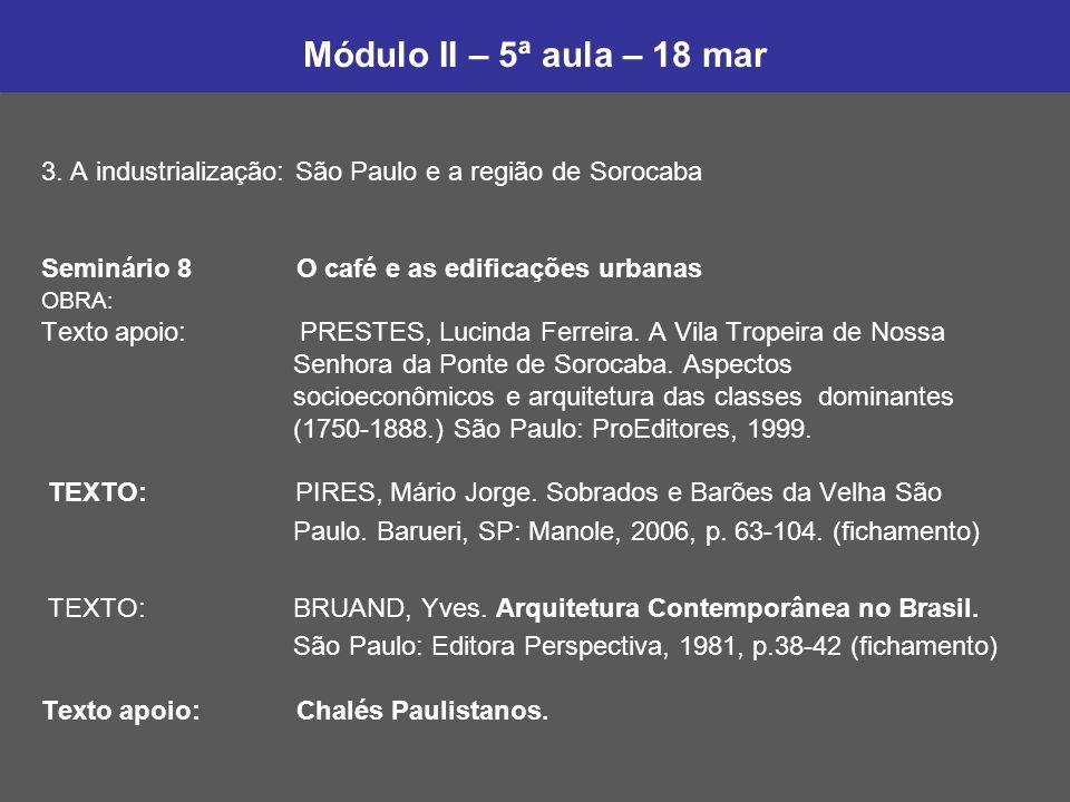 Módulo II – 5ª aula – 18 mar 3. A industrialização: São Paulo e a região de Sorocaba Seminário 8 O café e as edificações urbanas OBRA: Texto apoio: PR