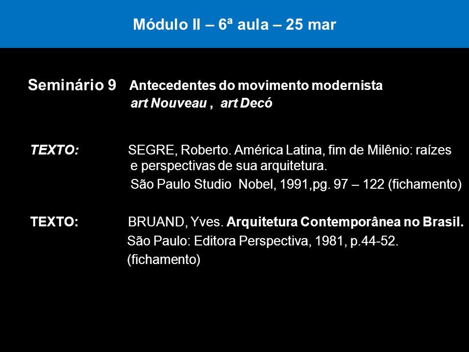 Módulo II – 6ª aula – 25 mar Seminário 9 Antecedentes do movimento modernista art Nouveau, art Decó TEXTO: SEGRE, Roberto. América Latina, fim de Milê