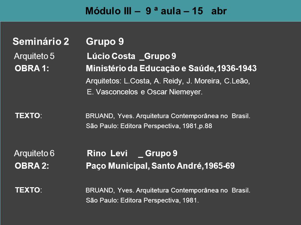 Módulo III – 9 ª aula – 15 abr Seminário 2 Grupo 9 Arquiteto 5 Lúcio Costa _Grupo 9 OBRA 1: Ministério da Educação e Saúde,1936-1943 Arquitetos: L.Cos