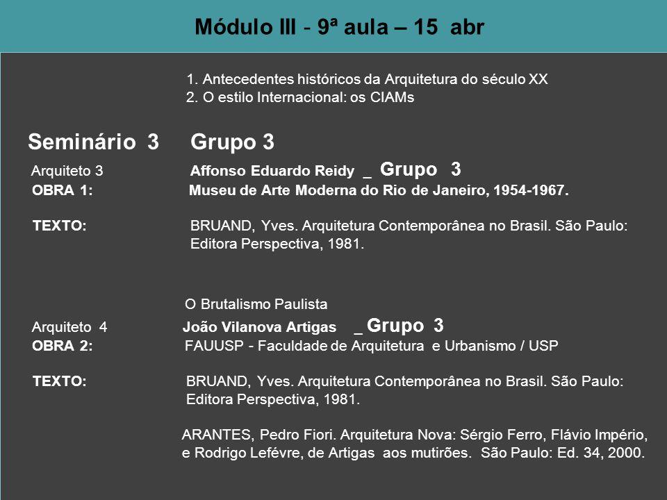 Módulo III - 9ª aula – 15 abr 1. Antecedentes históricos da Arquitetura do século XX 2. O estilo Internacional: os CIAMs Seminário 3 Grupo 3 Arquiteto