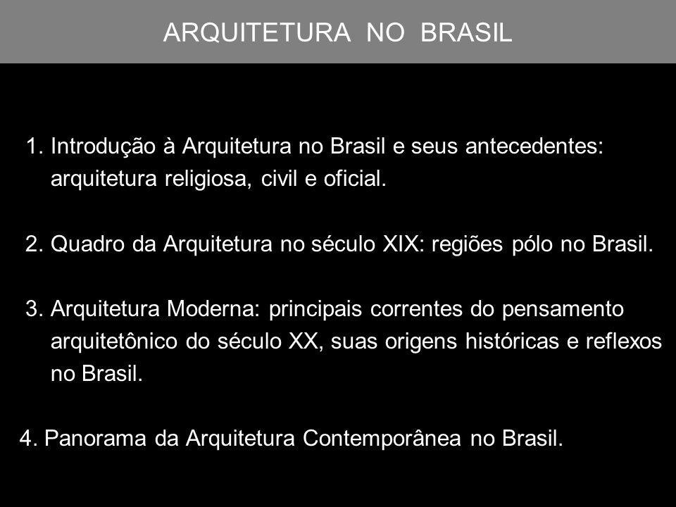 ARQUITETURA NO BRASIL 1. Introdução à Arquitetura no Brasil e seus antecedentes: arquitetura religiosa, civil e oficial. 2. Quadro da Arquitetura no s