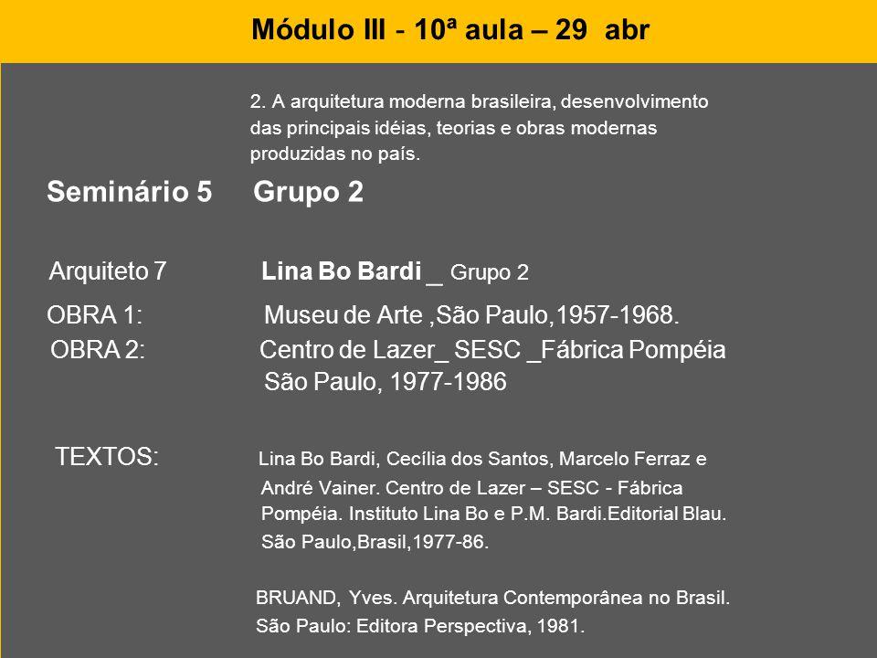 Módulo III - 10ª aula – 29 abr 2. A arquitetura moderna brasileira, desenvolvimento das principais idéias, teorias e obras modernas produzidas no país