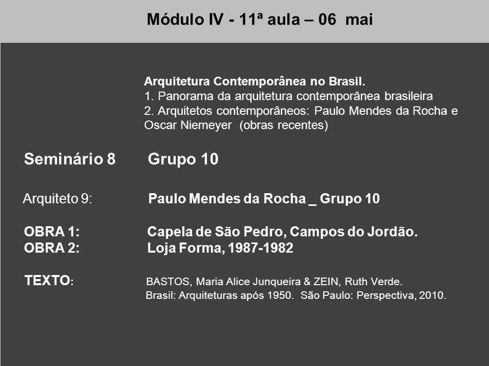 Módulo IV - 11ª aula – 06 mai Arquitetura Contemporânea no Brasil. 1. Panorama da arquitetura contemporânea brasileira 2. Arquitetos contemporâneos: P