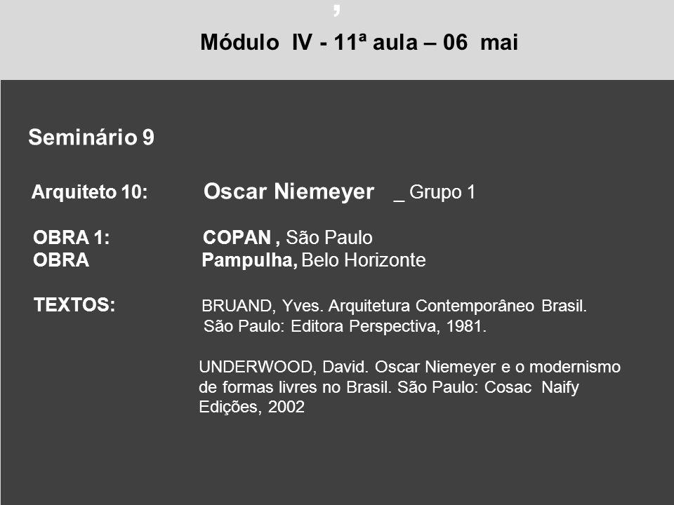 , Módulo IV - 11ª aula – 06 mai Seminário 9 Arquiteto 10: Oscar Niemeyer _ Grupo 1 OBRA 1: COPAN, São Paulo OBRA Pampulha, Belo Horizonte TEXTOS: BRUA