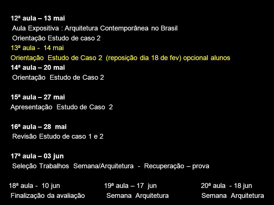 12ª aula – 13 mai Aula Expositiva : Arquitetura Contemporânea no Brasil Orientação Estudo de caso 2 13ª aula - 14 mai Orientação Estudo de Caso 2 (rep