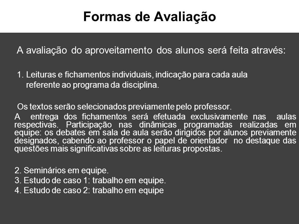 Formas de Avaliação A avaliação do aproveitamento dos alunos será feita através: 1. Leituras e fichamentos individuais, indicação para cada aula refer