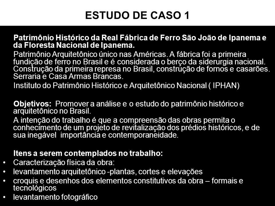 ESTUDO DE CASO 1 Patrimônio Histórico da Real Fábrica de Ferro São João de Ipanema e da Floresta Nacional de Ipanema. Patrimônio Arquitetônico único n