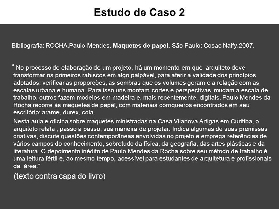 """Bibliografia: ROCHA,Paulo Mendes. Maquetes de papel. São Paulo: Cosac Naify,2007. """" No processo de elaboração de um projeto, há um momento em que arqu"""