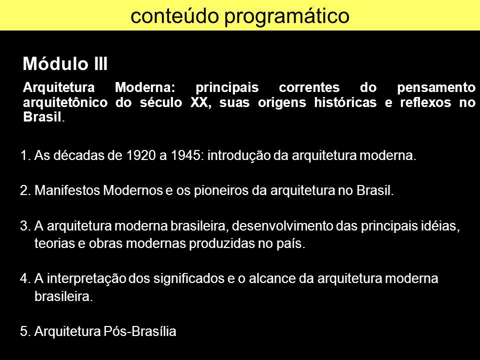 Módulo III - 8ª aula – 08 abr Arquitetura Moderna: principais correntes do pensamento arquitetônico do século XX, suas origens históricas e reflexos no Brasil.