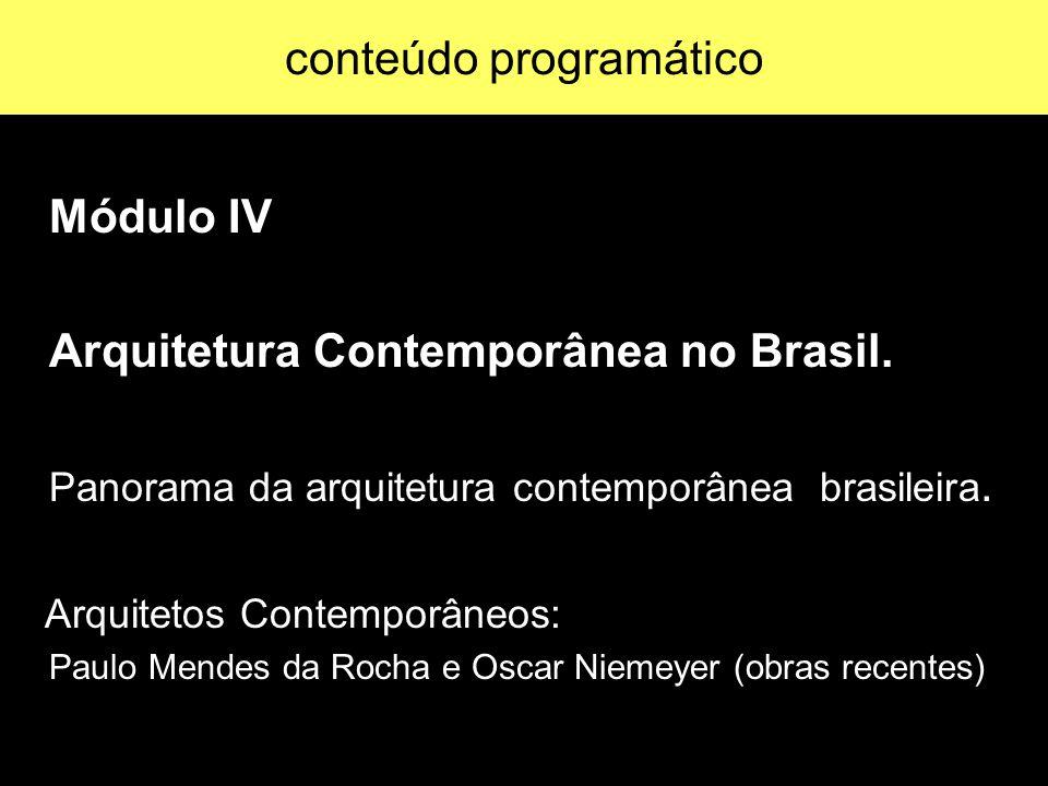 Módulo IV Arquitetura Contemporânea no Brasil. Panorama da arquitetura contemporânea brasileira. Arquitetos Contemporâneos: Paulo Mendes da Rocha e Os