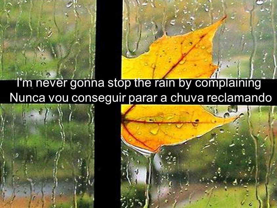 Crying s not for me, cause Não sou de chorar, porque