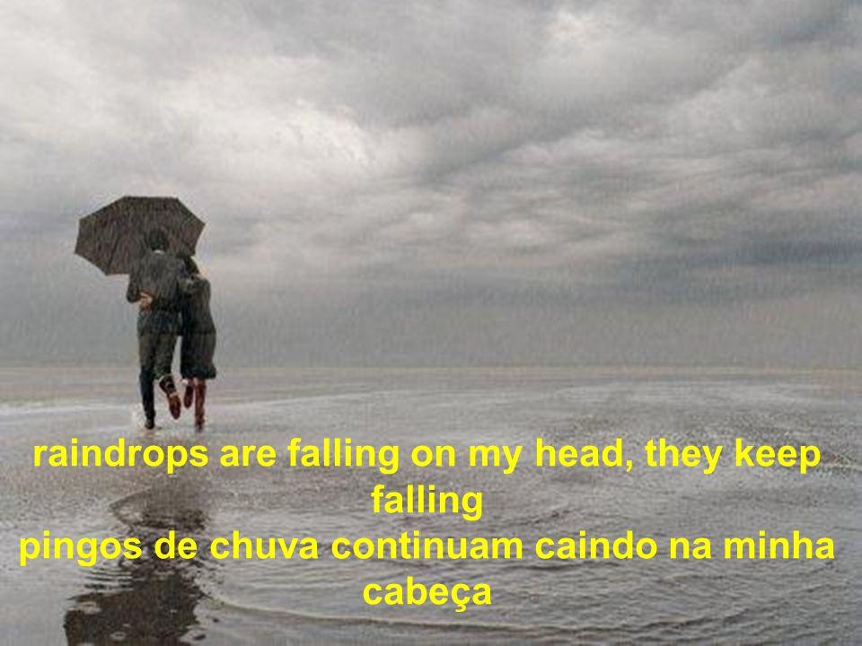 I m never gonna stop the rain by complaining Nunca vou conseguir parar a chuva reclamando