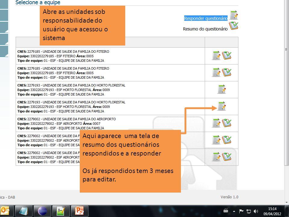Aqui aparece uma tela de resumo dos questionários respondidos e a responder Os já respondidos tem 3 meses para editar. Abre as unidades sob responsabi