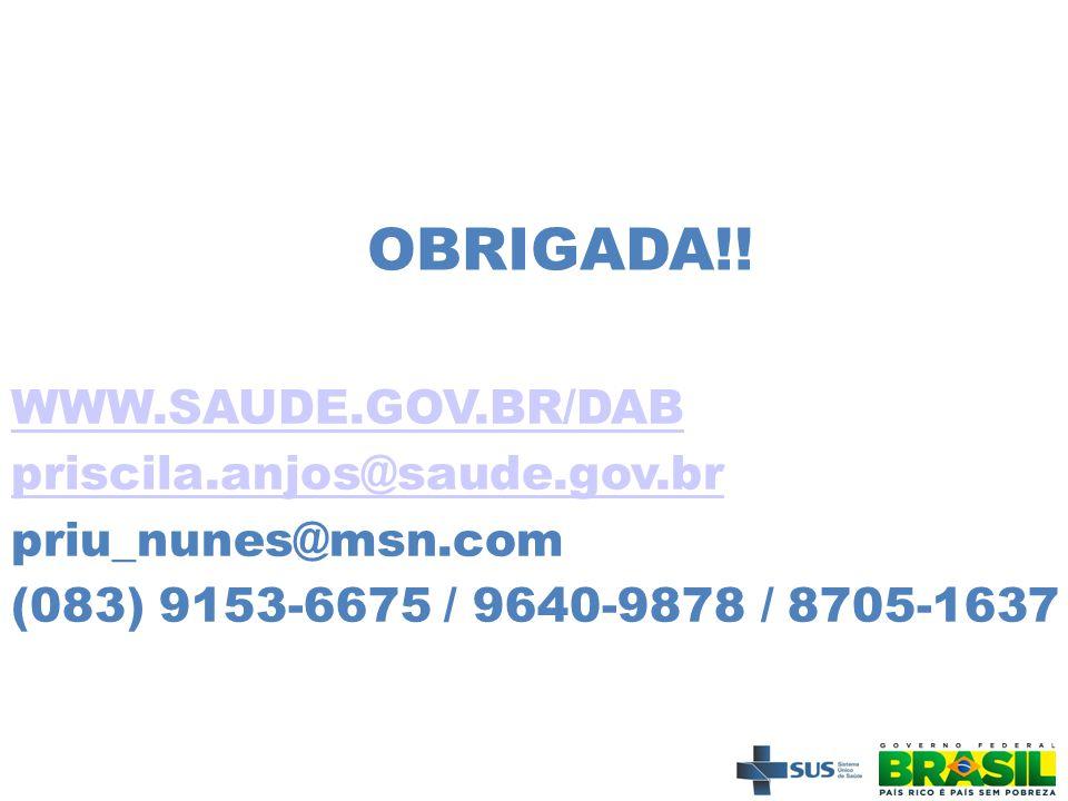 OBRIGADA!! WWW.SAUDE.GOV.BR/DAB priscila.anjos@saude.gov.br priu_nunes@msn.com (083) 9153-6675 / 9640-9878 / 8705-1637