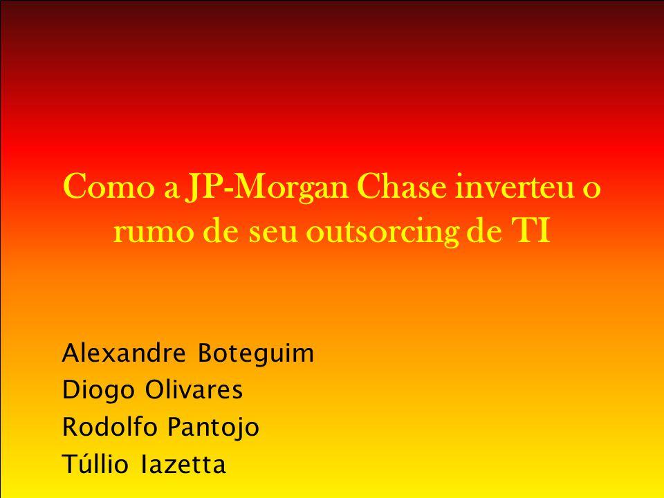 A JP-Morgan Holding de serviços financeiros PL em 106 bilhões de dólares Presente em mais de 50 países Ramo: setor bancário, negócios em Private Equity e Treasury, empresas de suporte corporativo, financeira do ramo automobilístico, empresas de leasing, empresas de e- commerce, entre outras prestadoras de serviços financeiros.