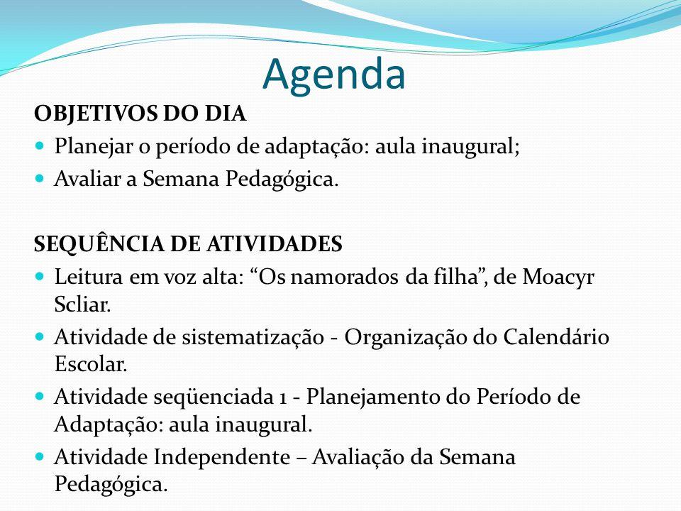 Agenda OBJETIVOS DO DIA Planejar o período de adaptação: aula inaugural; Avaliar a Semana Pedagógica.