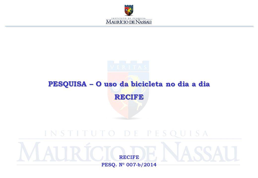 PESQUISA – O uso da bicicleta no dia a dia RECIFE RECIFE PESQ. Nº 007-b/2014