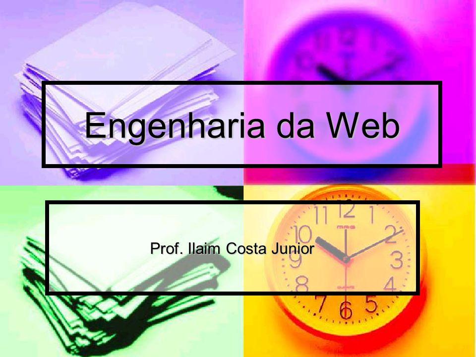 Engenharia da Web Prof. Ilaim Costa Junior