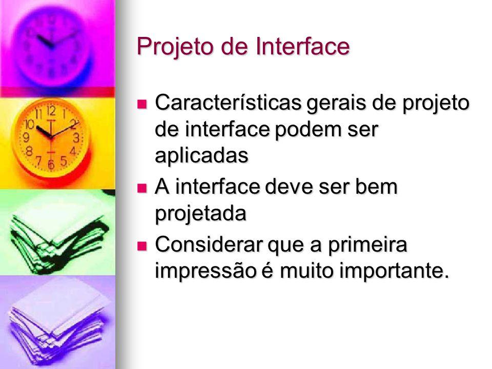 Projeto de Interface Características gerais de projeto de interface podem ser aplicadas Características gerais de projeto de interface podem ser aplicadas A interface deve ser bem projetada A interface deve ser bem projetada Considerar que a primeira impressão é muito importante.