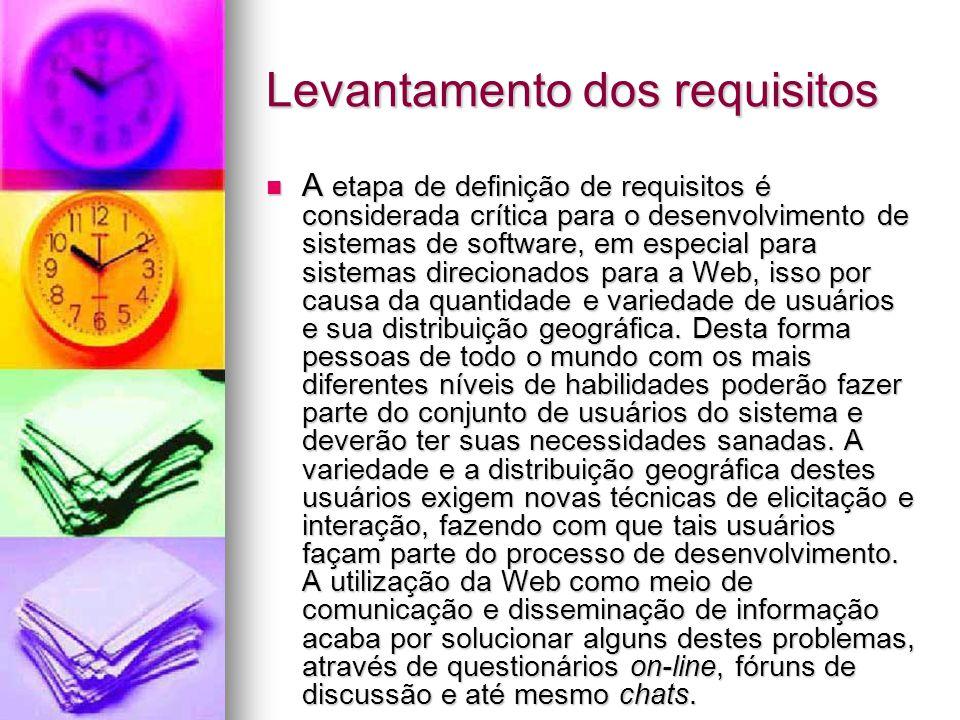 Levantamento dos requisitos A etapa de definição de requisitos é considerada crítica para o desenvolvimento de sistemas de software, em especial para sistemas direcionados para a Web, isso por causa da quantidade e variedade de usuários e sua distribuição geográfica.