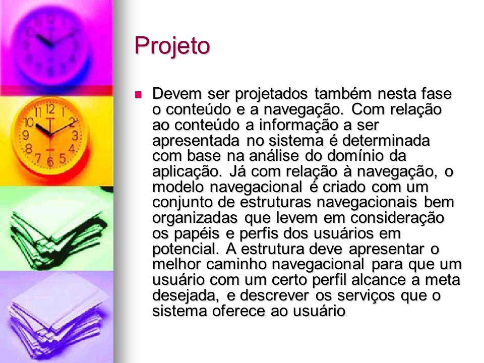Projeto Devem ser projetados também nesta fase o conteúdo e a navegação.