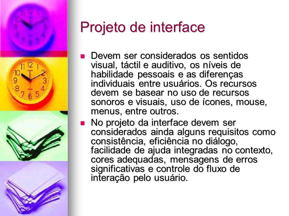 Projeto de interface Devem ser considerados os sentidos visual, táctil e auditivo, os níveis de habilidade pessoais e as diferenças individuais entre usuários.