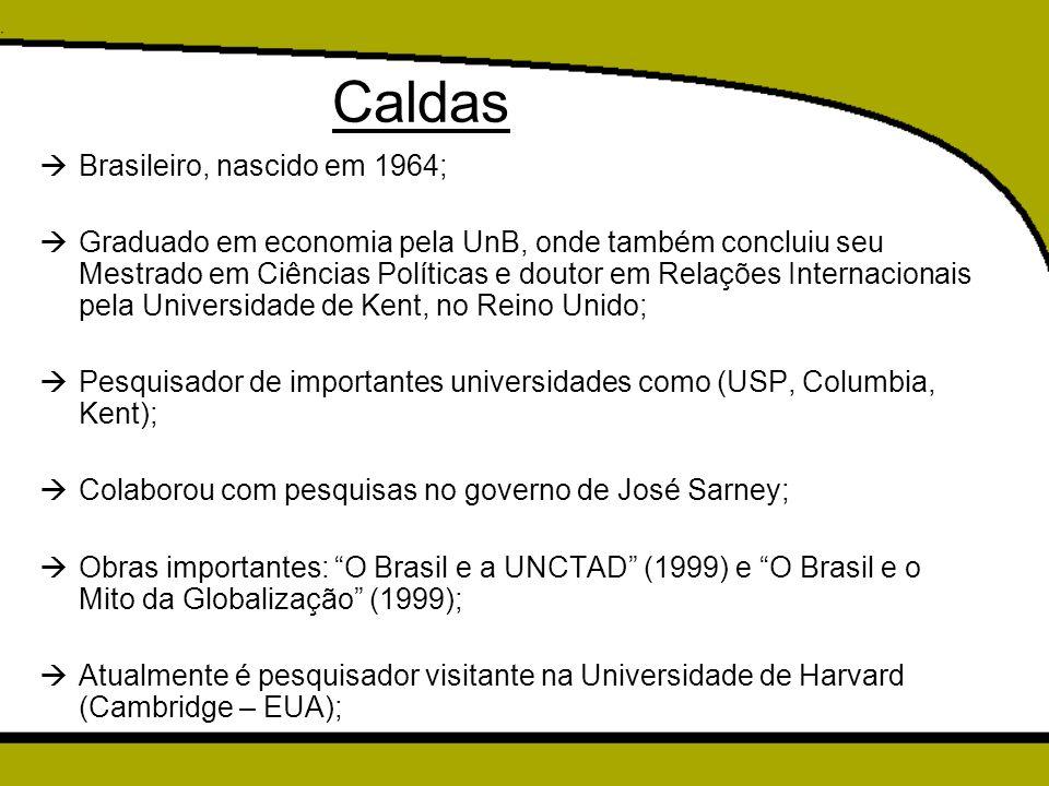 Caldas  Brasileiro, nascido em 1964;  Graduado em economia pela UnB, onde também concluiu seu Mestrado em Ciências Políticas e doutor em Relações In