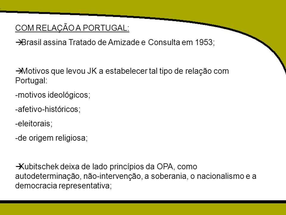 COM RELAÇÃO A PORTUGAL:  Brasil assina Tratado de Amizade e Consulta em 1953;  Motivos que levou JK a estabelecer tal tipo de relação com Portugal: