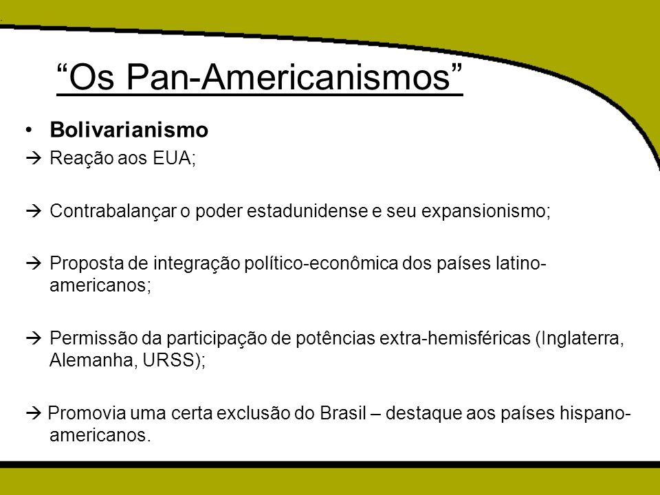 """""""Os Pan-Americanismos"""" Bolivarianismo  Reação aos EUA;  Contrabalançar o poder estadunidense e seu expansionismo;  Proposta de integração político-"""