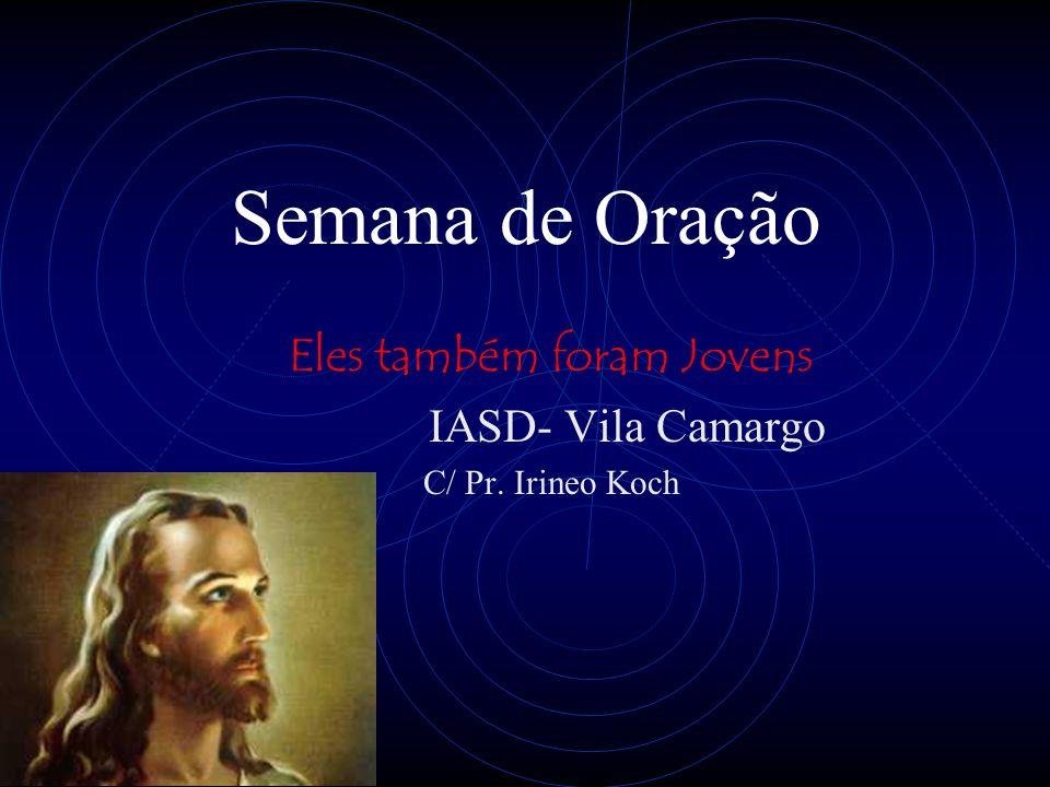 Semana de Oração Eles também foram Jovens IASD- Vila Camargo C/ Pr. Irineo Koch
