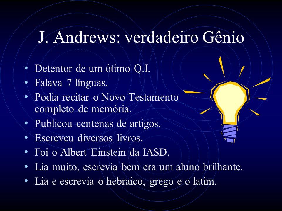 J. Andrews: verdadeiro Gênio Detentor de um ótimo Q.I. Falava 7 línguas. Podia recitar o Novo Testamento completo de memória. Publicou centenas de art