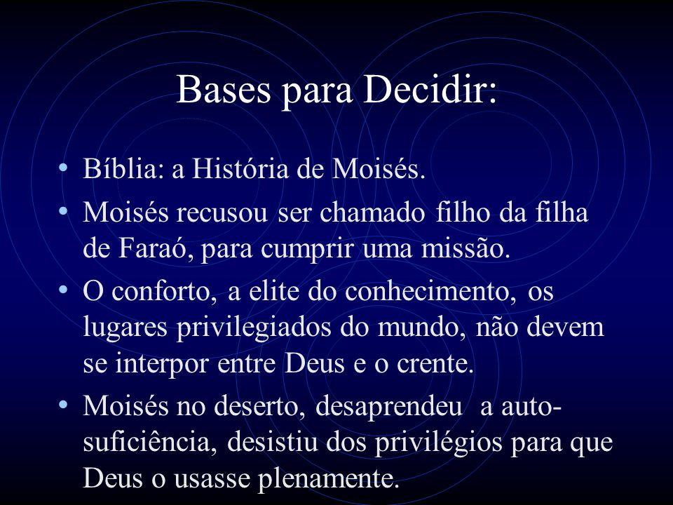 Bases para Decidir: Bíblia: a História de Moisés. Moisés recusou ser chamado filho da filha de Faraó, para cumprir uma missão. O conforto, a elite do