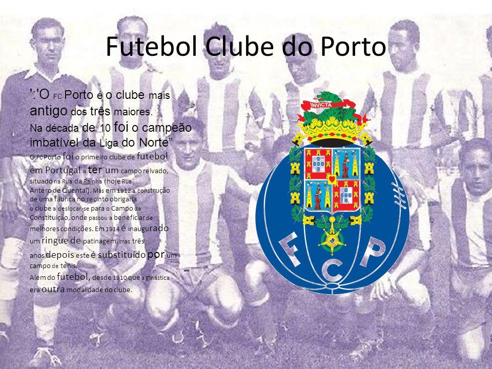 Futebol Clube do Porto : O FC Porto é o clube mais antigo dos três maiores.