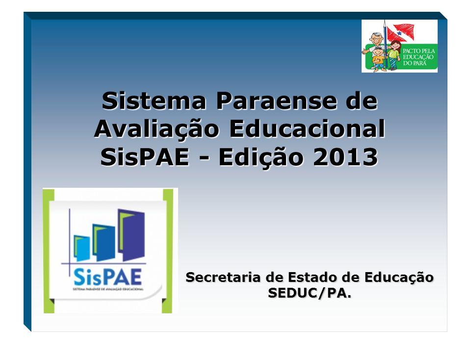 Sistema Paraense de Avaliação Educacional SisPAE - Edição 2013 Secretaria de Estado de Educação SEDUC/PA.