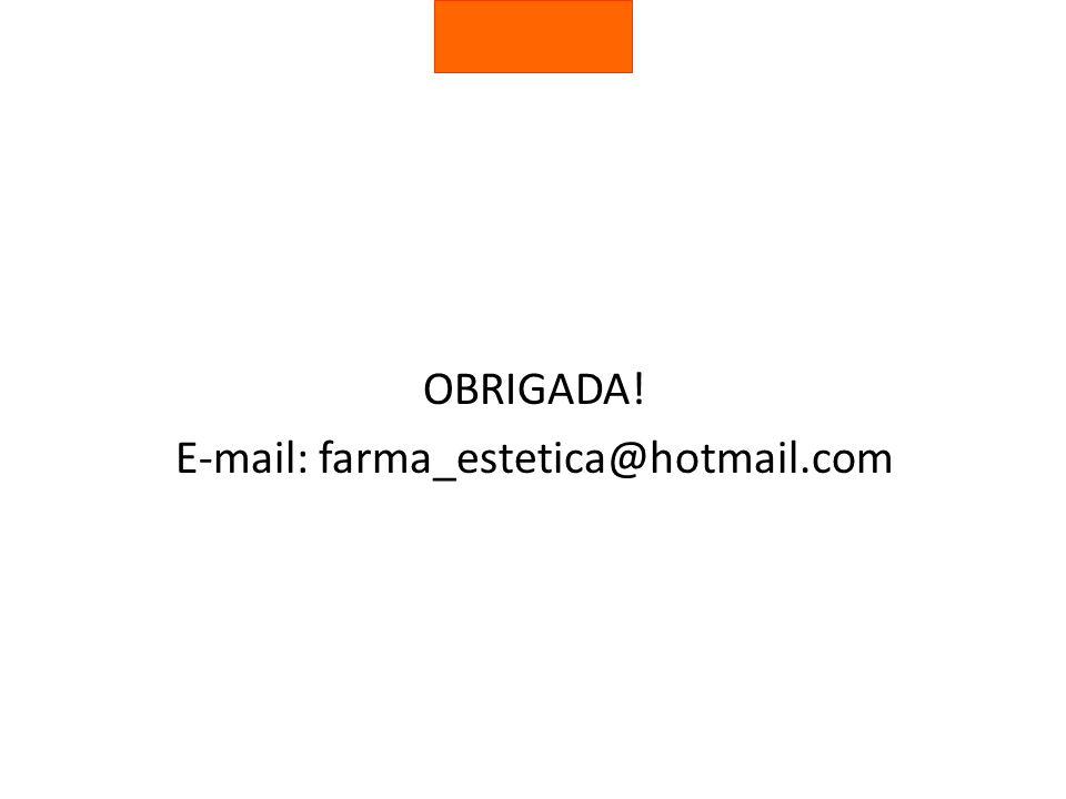 OBRIGADA! E-mail: farma_estetica@hotmail.com