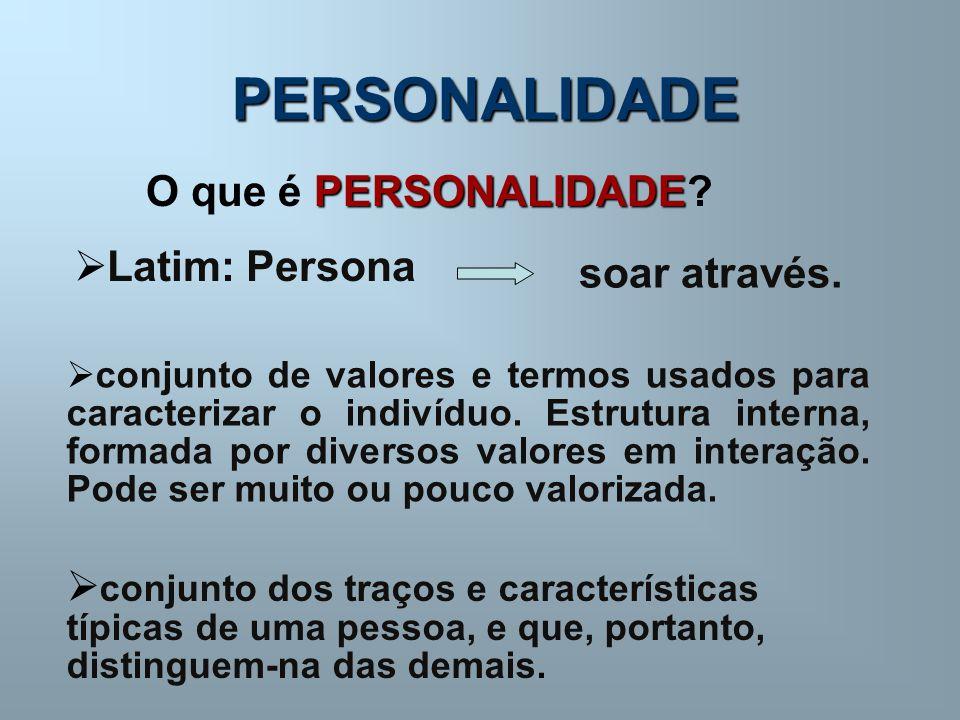 PERSONALIDADE  conjunto de valores e termos usados para caracterizar o indivíduo. Estrutura interna, formada por diversos valores em interação. Pode