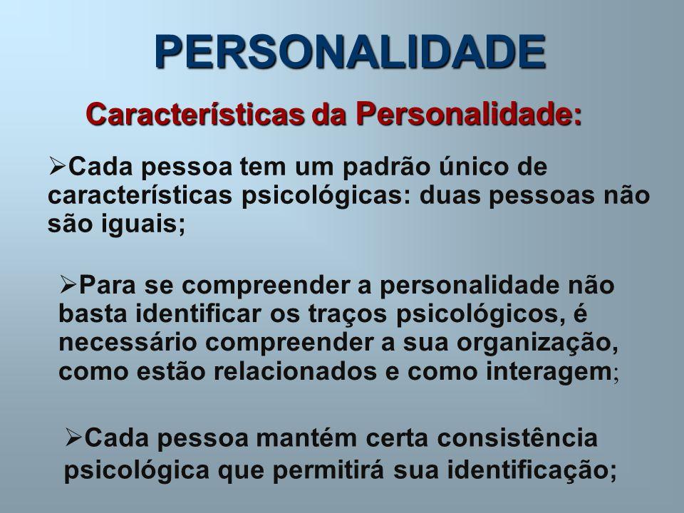 PERSONALIDADE Características da Personalidade :  Cada pessoa tem um padrão único de características psicológicas: duas pessoas não são iguais;  Par