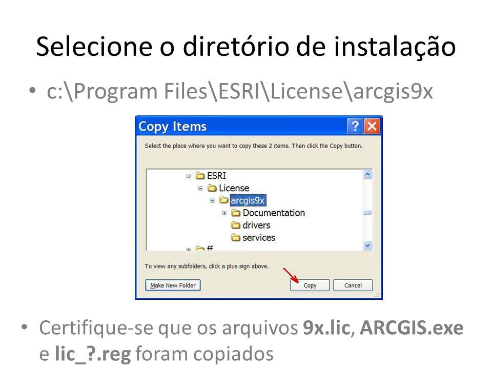 Selecione o diretório de instalação Certifique-se que os arquivos 9x.lic, ARCGIS.exe e lic_?.reg foram copiados c:\Program Files\ESRI\License\arcgis9x