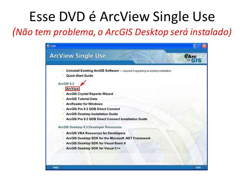 Esse DVD é ArcView Single Use ( Não tem problema, o ArcGIS Desktop será instalado)