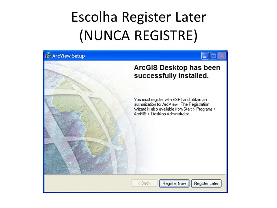 Escolha Register Later (NUNCA REGISTRE)