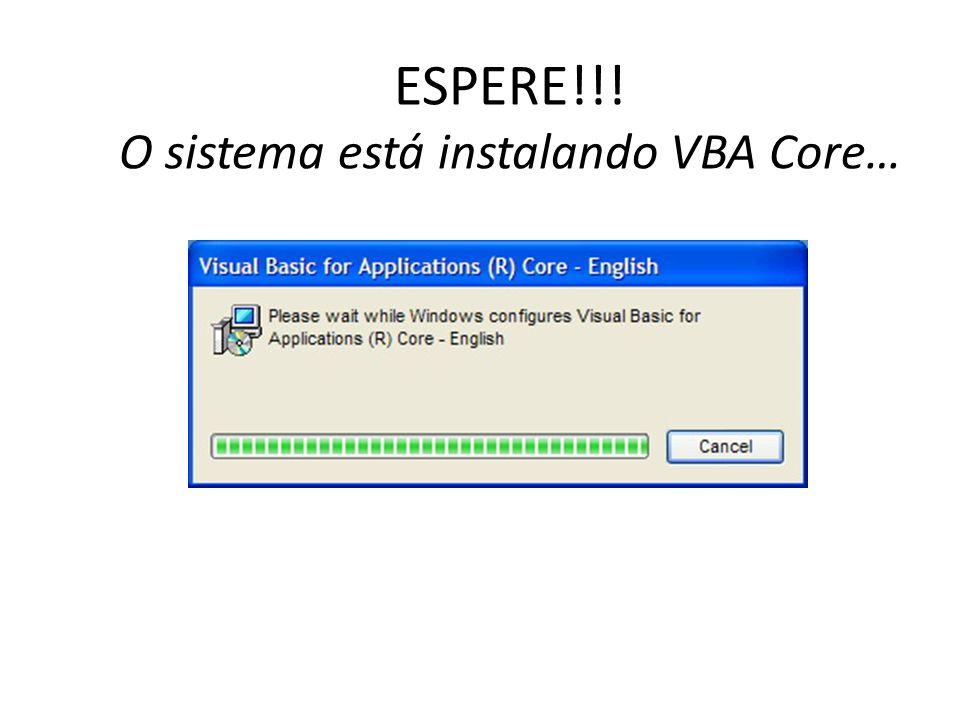ESPERE!!! O sistema está instalando VBA Core…