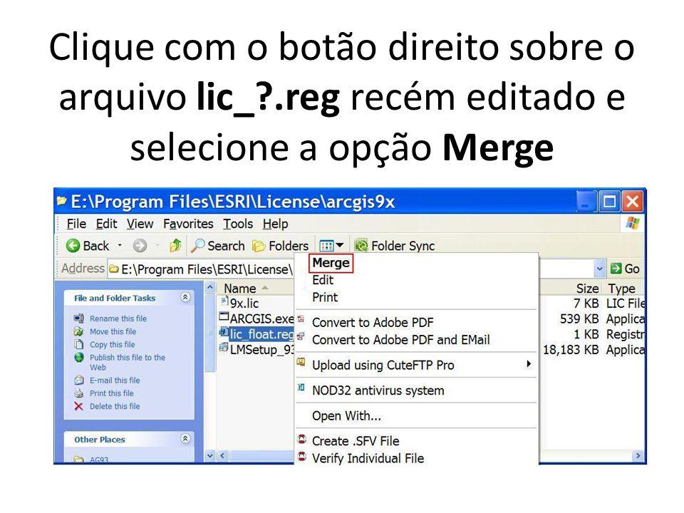 Clique com o botão direito sobre o arquivo lic_?.reg recém editado e selecione a opção Merge