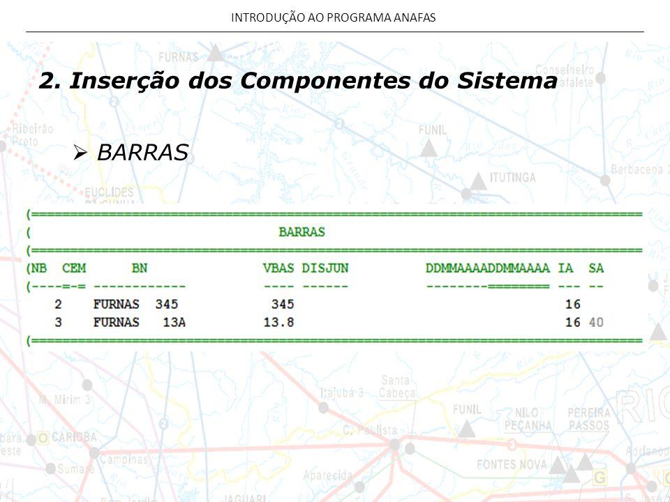 2. Inserção dos Componentes do Sistema  BARRAS INTRODUÇÃO AO PROGRAMA ANAFAS