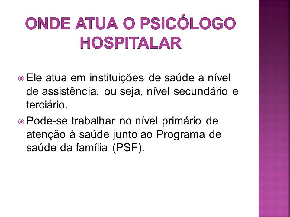  Ele atua em instituições de saúde a nível de assistência, ou seja, nível secundário e terciário.