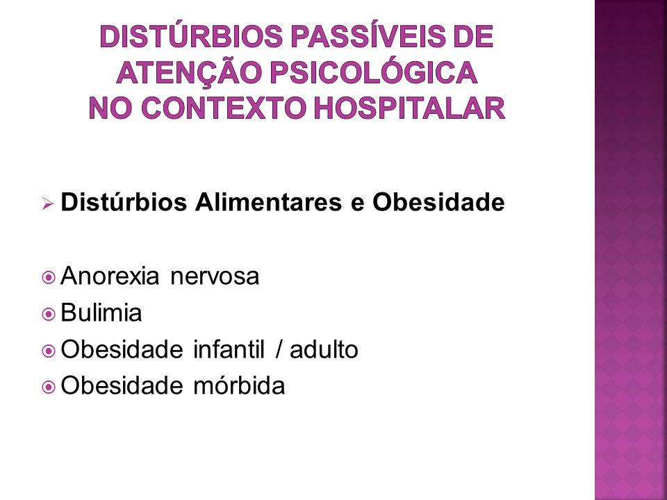  Distúrbios Alimentares e Obesidade  Anorexia nervosa  Bulimia  Obesidade infantil / adulto  Obesidade mórbida