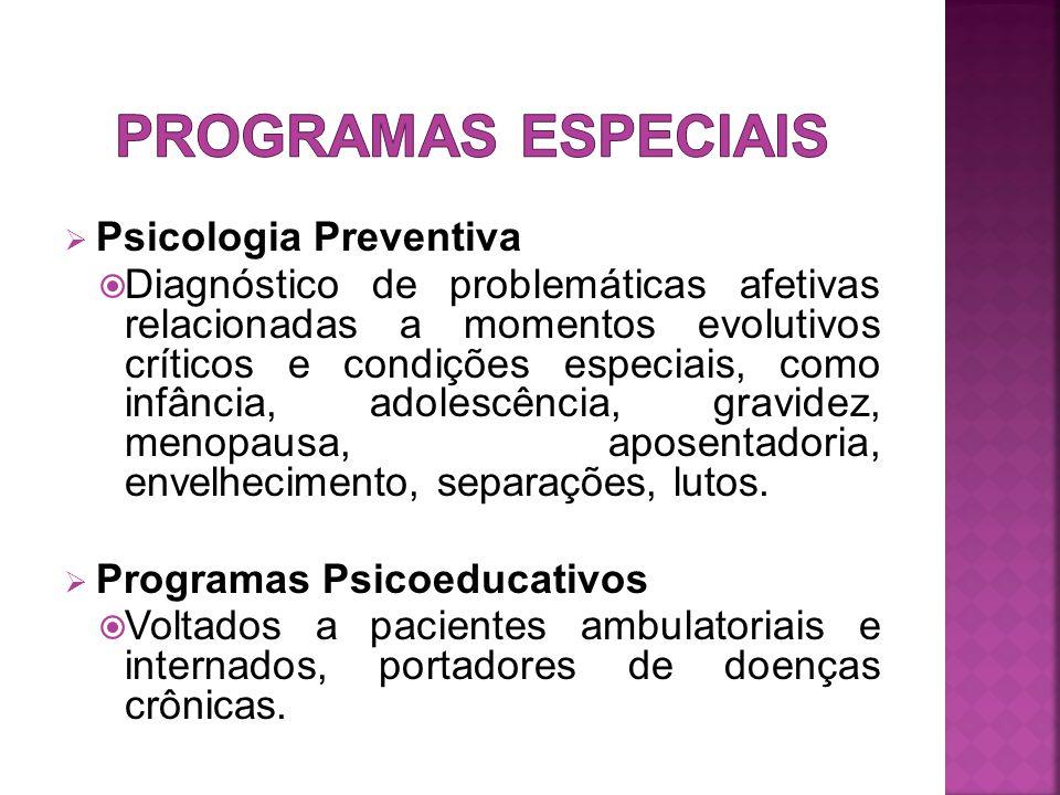  Psicologia Preventiva  Diagnóstico de problemáticas afetivas relacionadas a momentos evolutivos críticos e condições especiais, como infância, adolescência, gravidez, menopausa, aposentadoria, envelhecimento, separações, lutos.