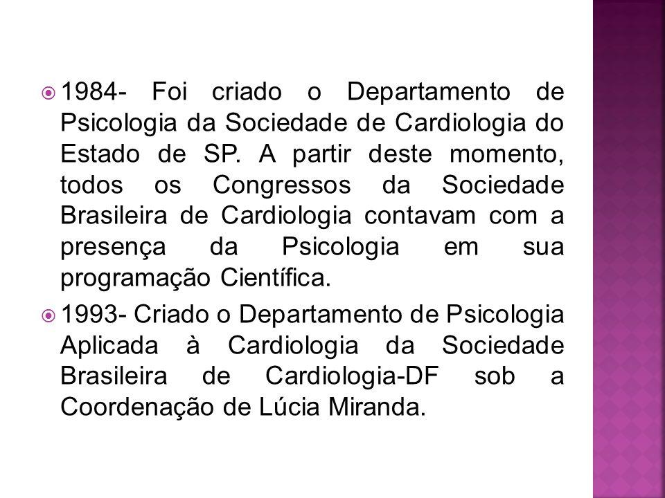  1984- Foi criado o Departamento de Psicologia da Sociedade de Cardiologia do Estado de SP.