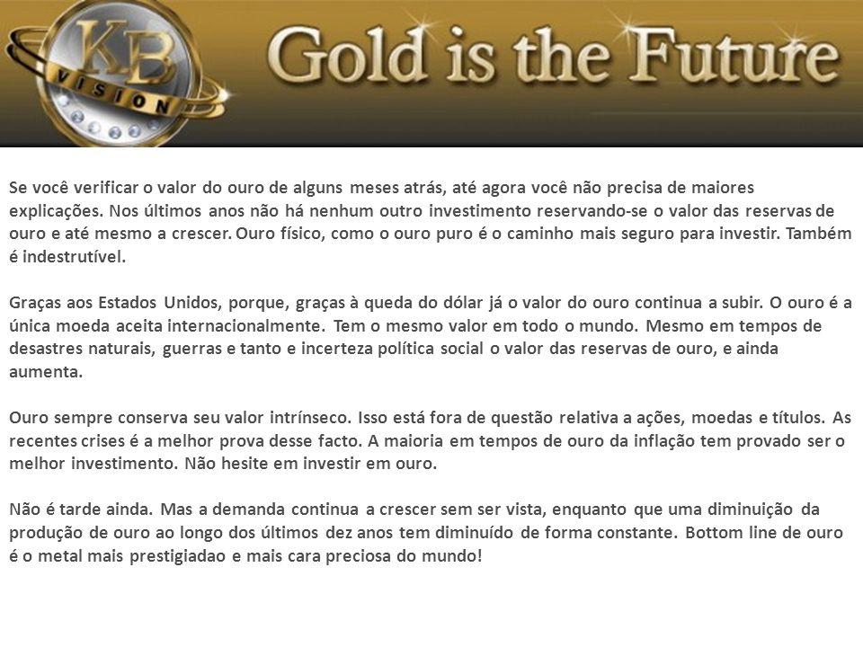 Se você verificar o valor do ouro de alguns meses atrás, até agora você não precisa de maiores explicações.